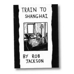Train to Shanghai by Rob Jackson