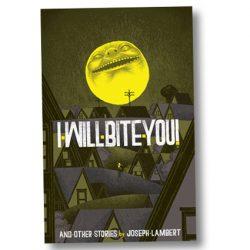 I Will Bite You! by Joseph Lambert